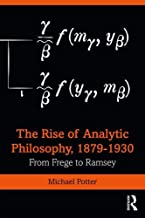 The Rise of Analytic Philosophy 1879-1930